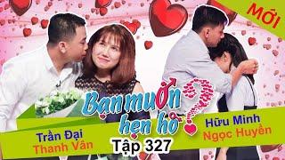 BẠN MUỐN HẸN HÒ | Tập 327 UNCUT | Trần Đại - Thanh Vân | Hữu Minh - Ngọc Huyền | 121117 💚