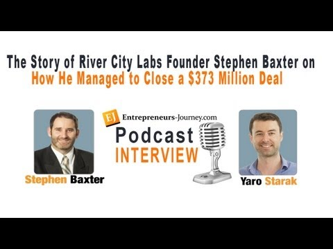 The Story of River City Labs Founder Stephen Baxter on How He Managed to Close a $373 Million Deal Video
