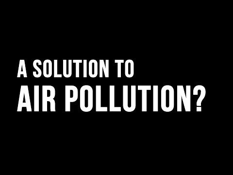 A SOLUTION TO AIR POLLUTION?