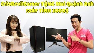 CrisDevilGamer TẶNG QUÀ SINH NHẬT CHO Mai Quỳnh Anh MÁY TÍNH 1000 USD