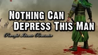 Nothing Can Depress This Man - Islamic Reminder ᴴᴰ view on youtube.com tube online.