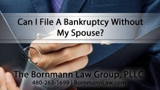 Can I File A Bankruptcy Without My Spouse? By Glendale Bankr...