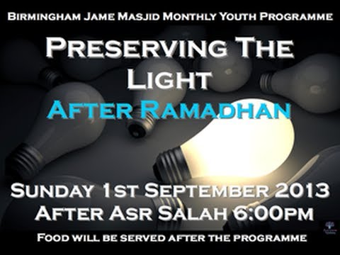 Preserving the Light after Ramadhan - Birmingham Jame Masjid Monthly Youth Programmes 1st Sept 2013