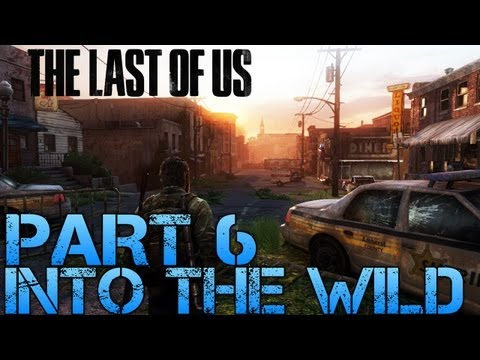 The Last of Us Gameplay Walkthrough - Part 6 - INTO THE WILD (PS3 Gameplay HD)