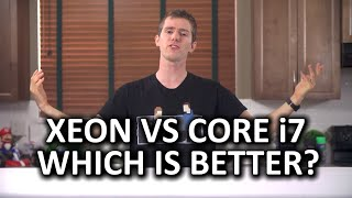 """Intel Core i7 vs Xeon """"Which is Better?"""" - The Final Answer"""