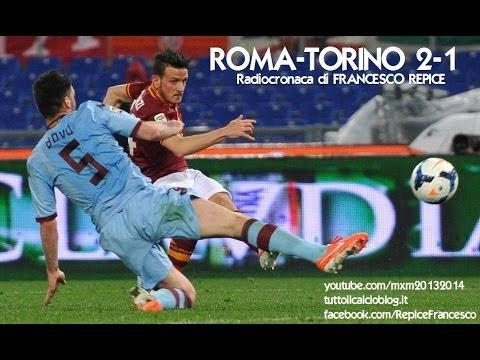 ROMA-TORINO 2-1 - Radiocronaca di Francesco Repice (25/3/2014) da Radiouno RAI