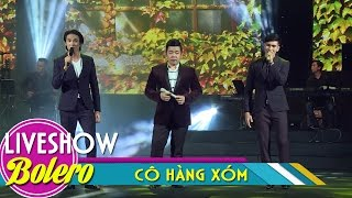 Cô Hàng Xóm - Quang Lê, Trường Tam, Hoàng Ngọc Sơn || Liveshow Duyên Phận Bolero FULL HD
