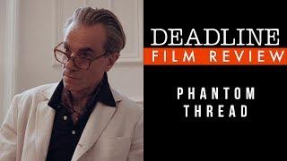 Phantom Thread Review - Daniel-Day Lewis, Vicky Krieps