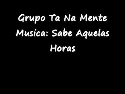 Grupo Ta Na Mente - Sabe Aquelas Horas ( Música Nova )