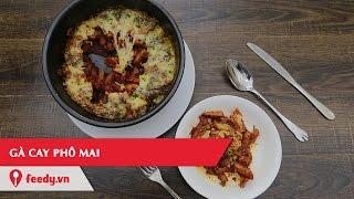 Hướng dẫn cách làm món Gà cay phô mai - Spicy fire chicken with cheese | Feedy VN