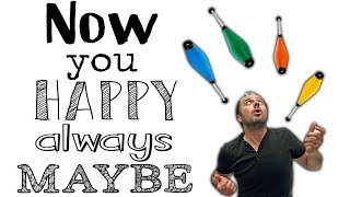 Now You Happy Always Maybe
