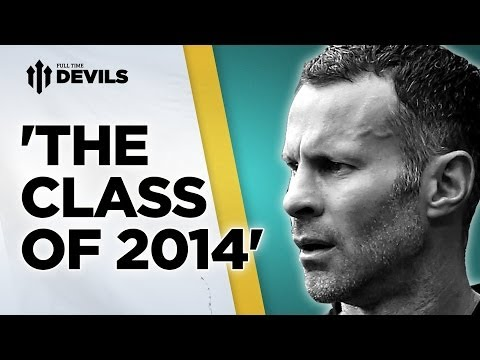 Ryan Giggs + The Class Of 2014 | Manchester United | DEVILS