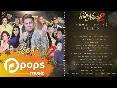 Sến Nhảy 2 (Remix) - Khưu Huy Vũ, Saka Trương Tuyền, Lâm Chấn Khang,  Lưu Ánh Loan, Bạch Công Khanh