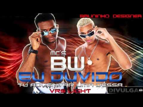 Mc's BW -  Eu Duvido ♪♫ -  Versao light -  2013