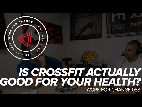 Is CrossFit Actually THAT Good for Your Health | Work for Change 088