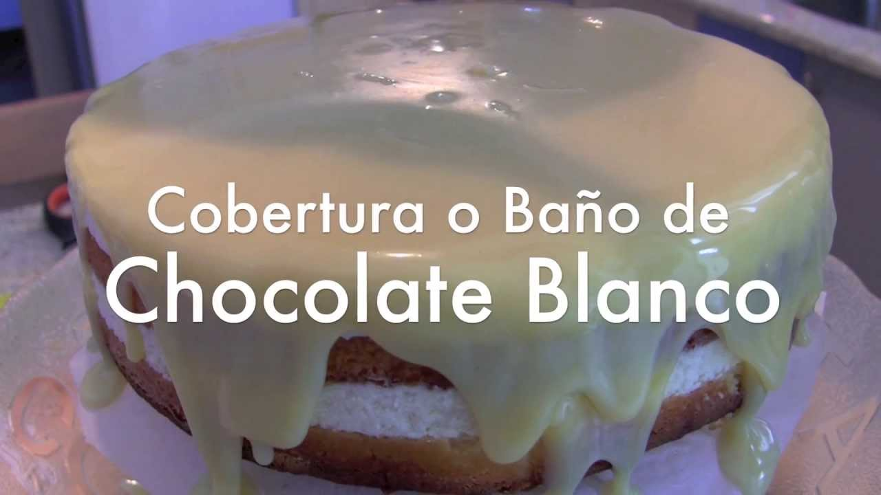 Cobertura o Baño de Chocolate Blanco para Tartas - YouTube