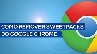 Como Remover Excluir SweetPacks Do Google Chrome.