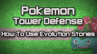 Pokemon Tower Defense: How To Use Evolution Stones (e.g
