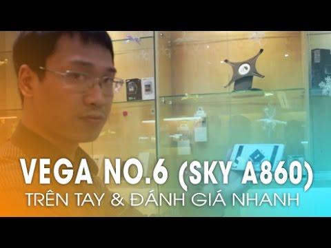 Trên Tay Vega No6 và những tính năng đặc biệt