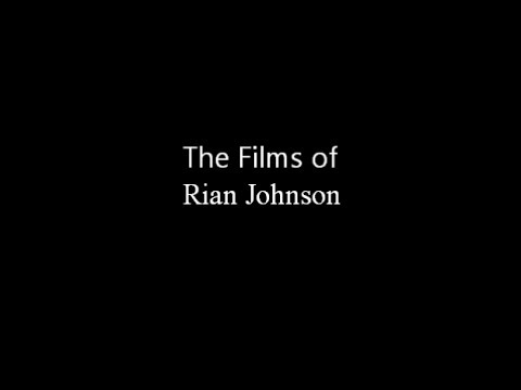 The Films of Rian Johnson (In Honor of Star Wars Episode VIII)