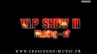 """Making-Of """" V.I.P SHOW III """", réalisé et monté par Acétone CRESCENDO-MUSIC."""