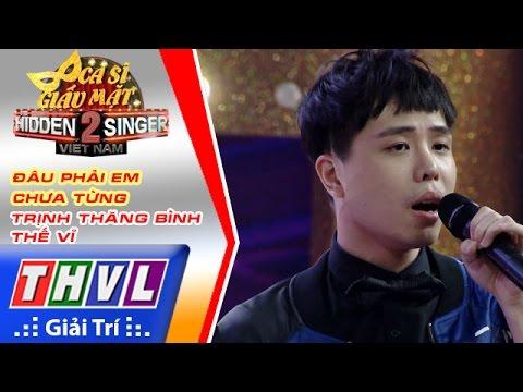 THVL | Ca sĩ giấu mặt 2016 - Tập 17[9] | Bán kết 3: Đâu phải em chưa từng - Trịnh Thăng Bình, Thế Vỉ
