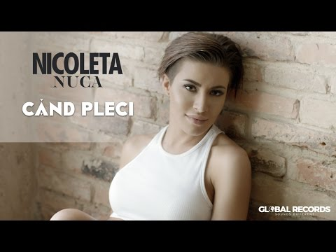 Nicoleta Nuca - Cand Pleci