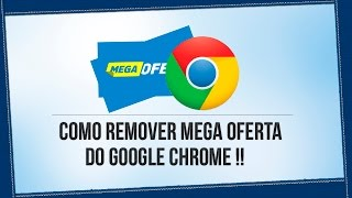Como Remover Excluir Mega Oferta Do Google Chrome