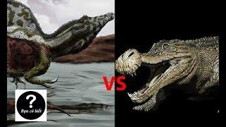 Spinosaurus vs Sarcosuchus, con nào sẽ thắng #27    Bạn Có Biết?