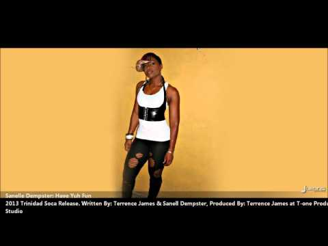 New Sanelle Dempster : HAVE YUH FUN [2013 Trinidad Soca][Produced By Terrence James]