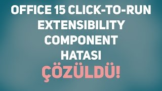 Office 15 Click-to-run Extensibility Component Hatası