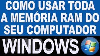 Como Usar Toda Memória RAM Do Computador