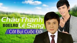 Cát Bụi Cuộc Đời - Lê Sang ft. Châu Thanh [MV HD]