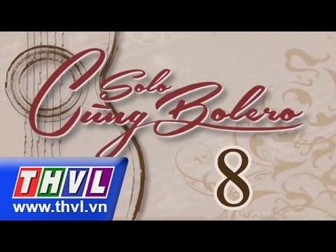 THVL | Solo cùng Bolero – Tập 8 – Vòng chung kết 4: Duyên quê (phần 1)