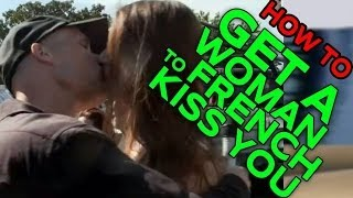 [How to Get a Girl to French Kiss You] Video