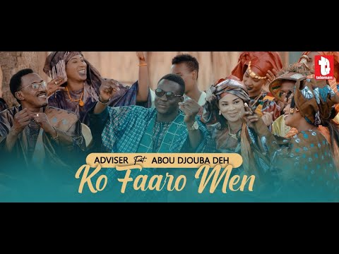 Adviser - Ko Faaro Men Feat Abou Djouba Deh ( clip officiel )