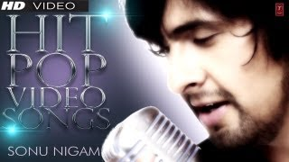 Sonu Nigam Hit Pop Video Songs Jukebox