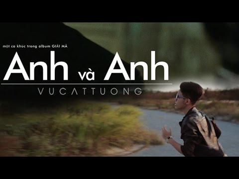 Anh và Anh [Official MV] | Vũ Cát Tường Best MVs Ever