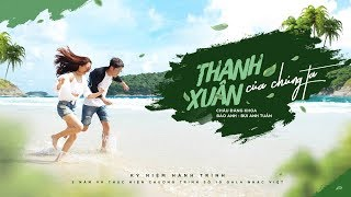 Thanh Xuân Của Chúng Ta - Bảo Anh, Bùi Anh Tuấn | Gala Nhạc Việt 10 (Official Music Video)