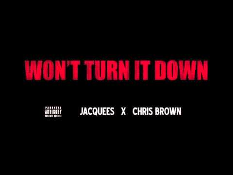 Jacquees ~ Won't Turn it Down (Feat. Chris Brown)[Prod. by Drumma Boy]