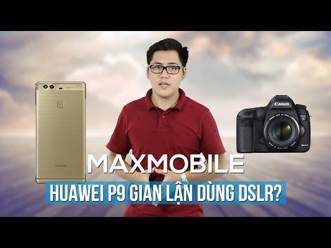 MiniTalk: Thấy gì từ vụ gian lận dùng DSLR để quảng cáo Camera Huawei P9?