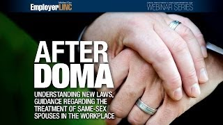 After DOMA —  Understanding new laws, guidance regarding the treatment of same-sex spouses in the workplace
