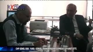 CHP GENEL BAŞKAN YARDIMCISI GÜRSEL TEKİN'İN KIRŞEHİR EXPRESS ZİYARETİ
