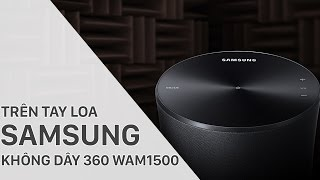 Trên tay loa không dây Samsung 360 WAM1500 | Điện máy XANH