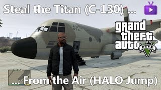 GTA V Steal The Titan (C-130) From The Air (HALO Jump