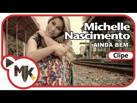 Michelle Nascimento - Ainda bem (Clipe Oficial Mk Music em HD)
