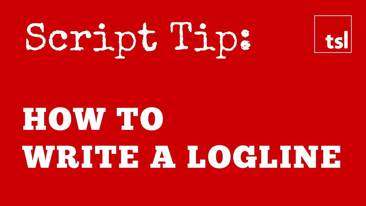 script tip  how to write a logline