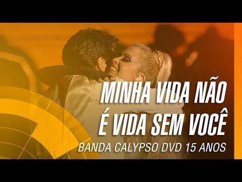 Banda Calypso - Minha vida não é vida sem você (Clipe DVD 15 anos) Part.: Daniel - Oficial