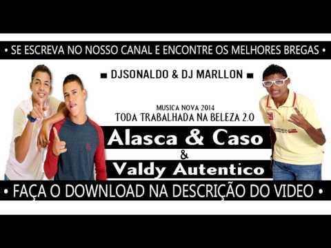 ALASCA E CASO & VALDY AUTENTICO - TODA TRABALHADA NA BELEZA 2.0