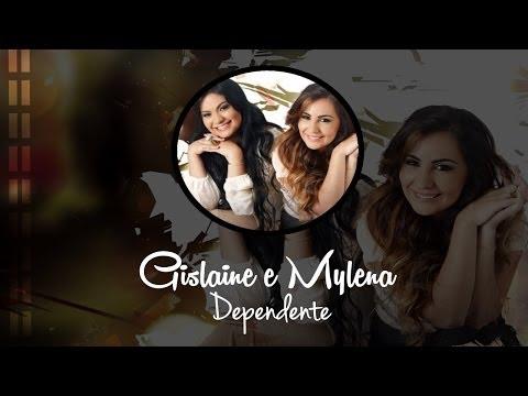 Gislaine e Mylena - Dependente [Com Letra]